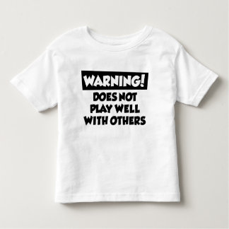 Does not play well with others toddler t-shirt