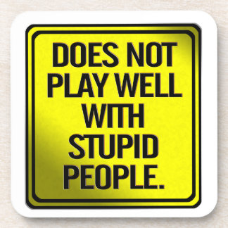 Does Not Play Well With Stupid People Beverage Coasters