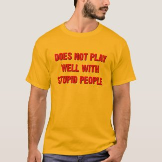 Does Not Play Well With Stupid People Funny Tshirt