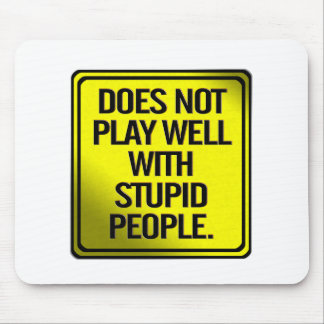 Does Not Play Well With Stupid People Mouse Pad