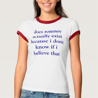 does romney actually exist because i dont know if T-Shirt