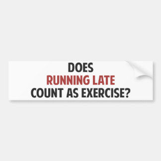 Does Running Late Count as Exercise? Bumper Sticker