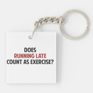 Does Running Late Count as Exercise? Square Acrylic Keychain