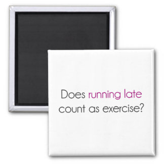 Does Running Late Count as Exercise Fridge Magnet