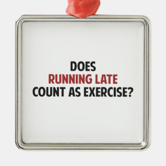 Does Running Late Count as Exercise? Metal Ornament