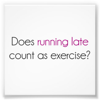 Does Running Late Count as Exercise? Photo Print