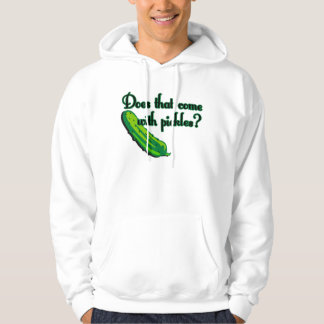 Does That Come with Pickles Hoodie