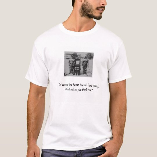 Does the house have a history of damp? T-Shirt