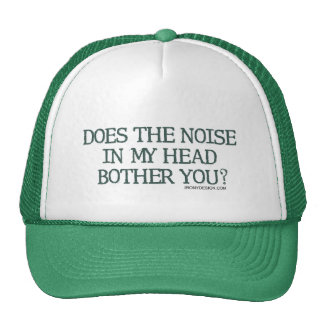 Does the noise in my head bother you? mesh hat