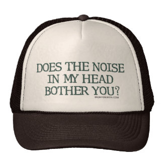 Does the noise in my head bother you? trucker hat