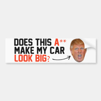 Does this A-- make my car look big - Bumper Sticker