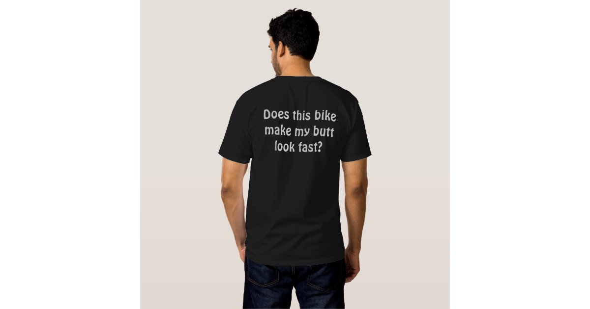 Does this bike make my butt look fast t shirts zazzle for Get shirts made fast