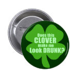 Does This Clover Make Me Look Drunk? Buttons