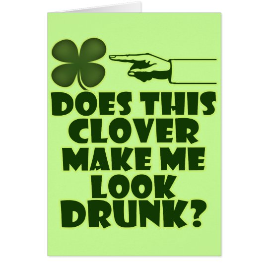 Does This Clover Make Me Look Drunk? Card