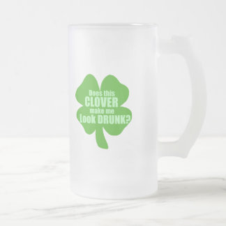 Does This Clover Make Me Look Drunk? Frosted Glass Beer Mug