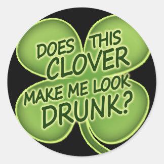 Does This Clover Make Me Look Drunk Round Sticker