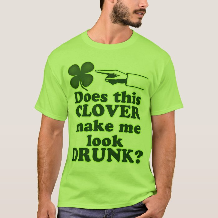Does This Clover Make Me Look Drunk T-Shirt
