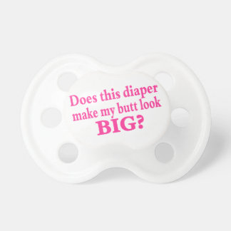 Does This Diaper Make My Butt Look Big BooginHead Pacifier
