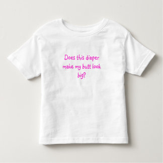 Does this diaper make my butt look big? toddler t-shirt