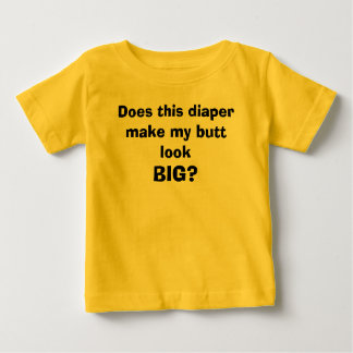 Does this diaper make my butt look, BIG? Tshirt