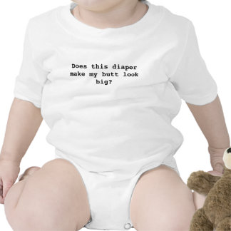 Does this diaper make my butt look big? t-shirts