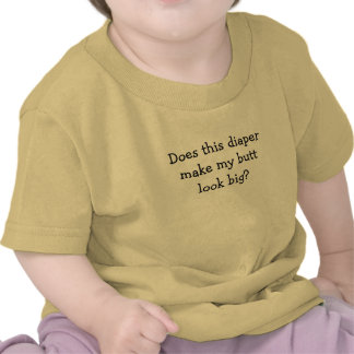 Does this diaper make my butt look big? tees
