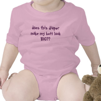 does this diaper make my butt look BIG?? Tee Shirt