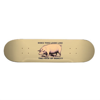 Does This Look Like The Face of Mercy?  Grumpy Pig Skateboards