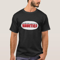 Does This Make Me Look Diabetic? T-Shirt