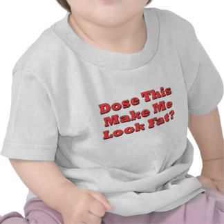 Does This Make Me Look Fat Tee Shirt