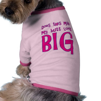 Does This Make My Butt Look Big Doggie Tee Shirt