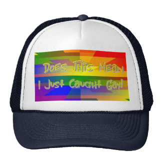 Does This Mean I Just Caught Gay Cap Trucker Hat