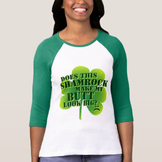Does This Shamrock Make My Butt T-Shirt