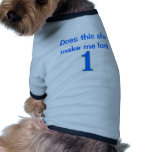 Does This Shirt Make Me Look 1? Doggie Tee Shirt