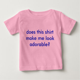 does this shirt make me look adorable?