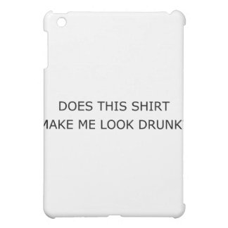 Does This Shirt Make Me Look Drunk1 iPad Mini Covers