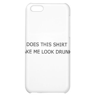 Does This Shirt Make Me Look Drunk1 iPhone 5C Case