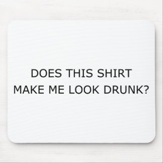 Does This Shirt Make Me Look Drunk1 Mousepad