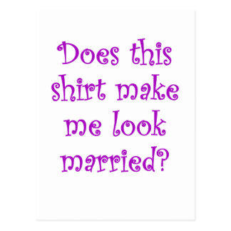Does this Shirt make me Look Married? Postcard