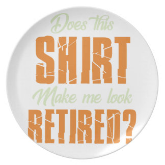 Does This Shirt Make Me Look Retired Funny Retire Plate