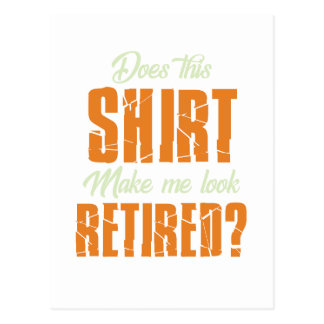 Does This Shirt Make Me Look Retired Funny Retire Postcard