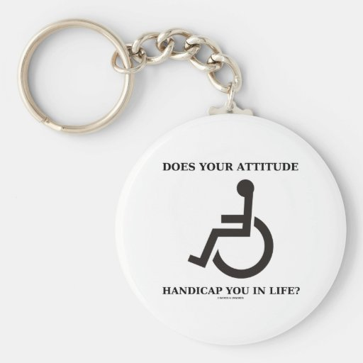 Does Your Attitude Handicap You In Life? Key Chain