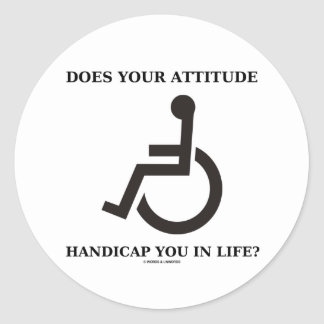 Does Your Attitude Handicap You In Life Stickers