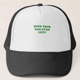 Does your Dad even Lift Trucker Hat