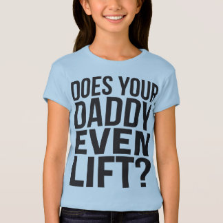 Does Your Daddy Even Lift? T-Shirt
