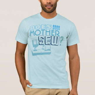 Does Your Mother Sew? T-Shirt
