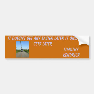 doesn't get any easier Later Bumper Sticker