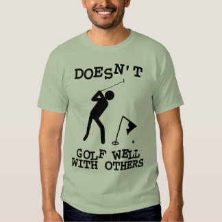 Doesn't Golf Well With Others Tee Shirt