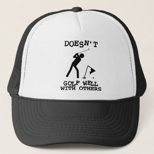 Doesnt Golf Well With Others Trucker Hat