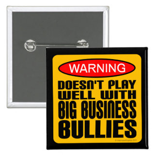 Doesn't Play Well With Big Business Bullies 2 Inch Square Button